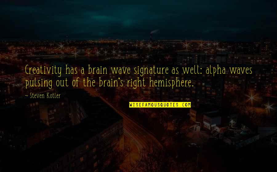 Unaggressive Quotes By Steven Kotler: Creativity has a brain wave signature as well: