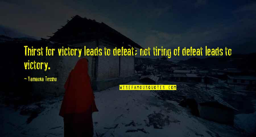 Unaggressive Quotes By Yamaoka Tesshu: Thirst for victory leads to defeat; not tiring