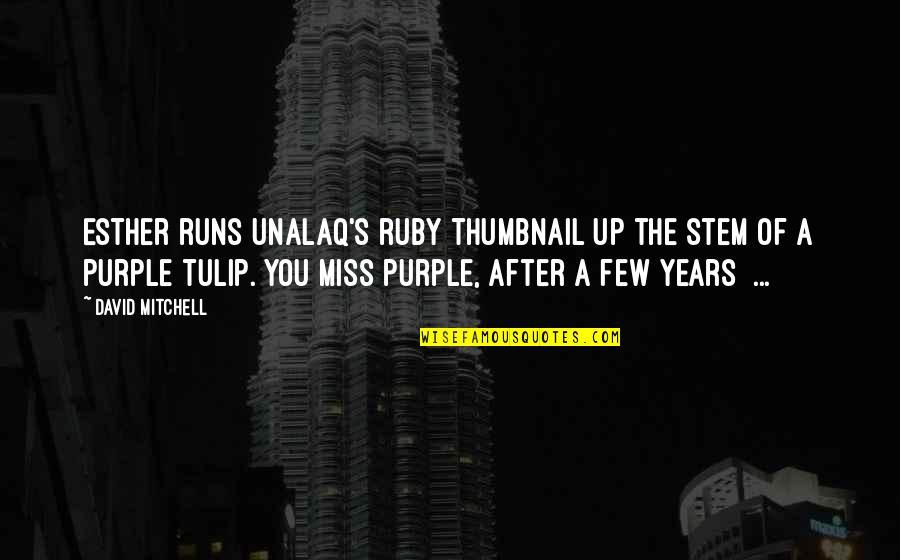 Unalaq Quotes By David Mitchell: Esther runs Unalaq's ruby thumbnail up the stem