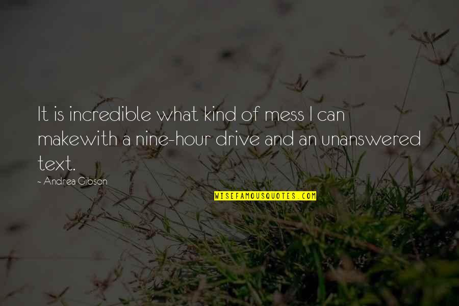 Unanswered Text Quotes By Andrea Gibson: It is incredible what kind of mess I
