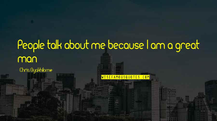 Unanswered Text Quotes By Chris Oyakhilome: People talk about me because I am a