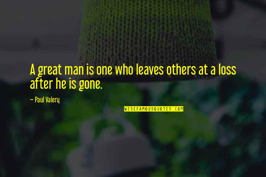 Unanswered Text Quotes By Paul Valery: A great man is one who leaves others