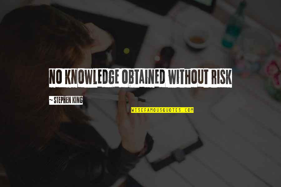 Unanswered Text Quotes By Stephen King: no knowledge obtained without risk