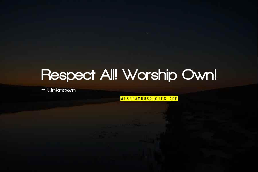 Unanswered Text Quotes By Unknown: Respect All! Worship Own!