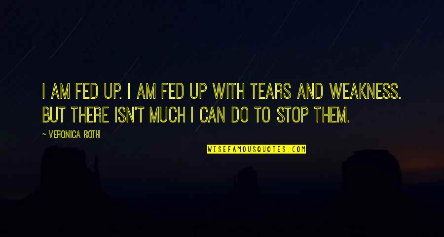 Unanswered Text Quotes By Veronica Roth: I am fed up. I am fed up