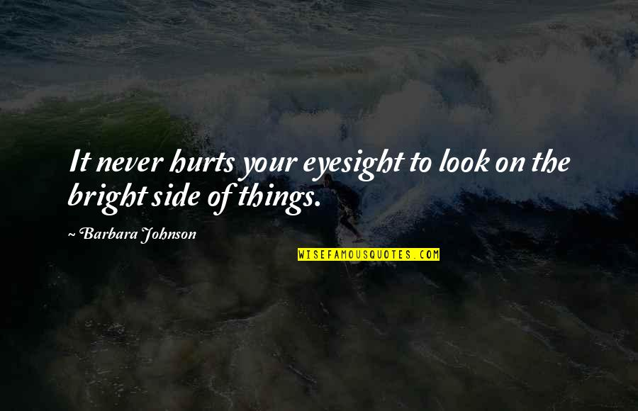 Unappreciative Partner Quotes By Barbara Johnson: It never hurts your eyesight to look on