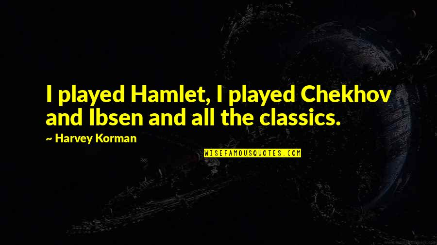 Unappreciative Partner Quotes By Harvey Korman: I played Hamlet, I played Chekhov and Ibsen