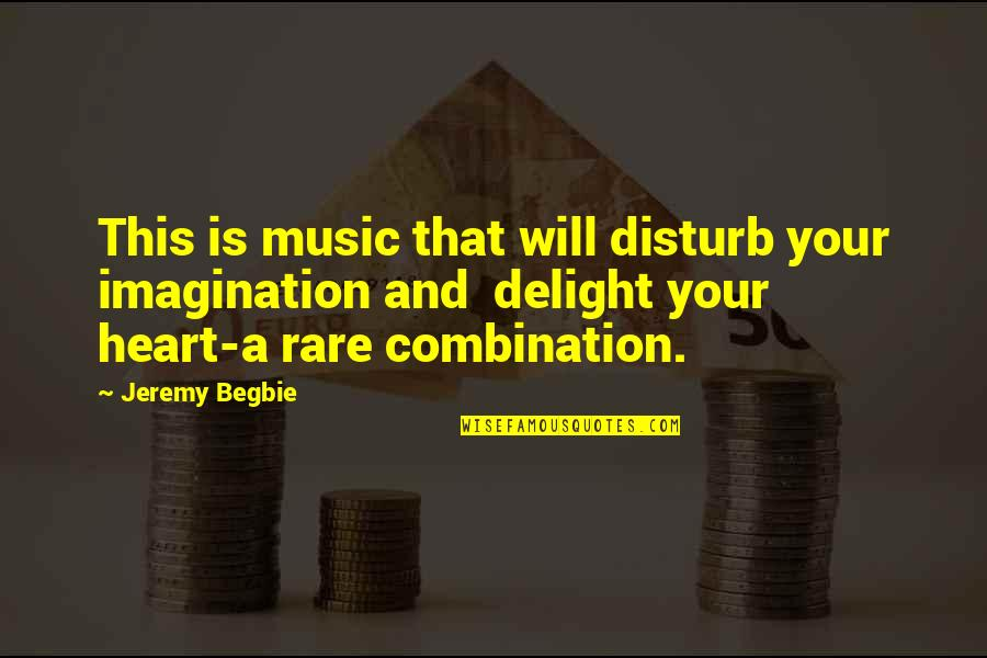 Unappreciative Partner Quotes By Jeremy Begbie: This is music that will disturb your imagination