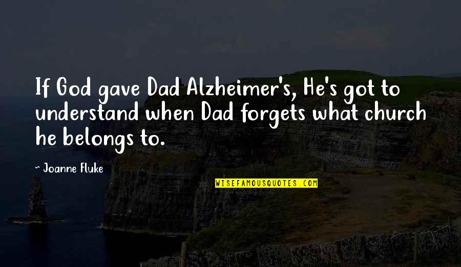 Unappreciative Partner Quotes By Joanne Fluke: If God gave Dad Alzheimer's, He's got to