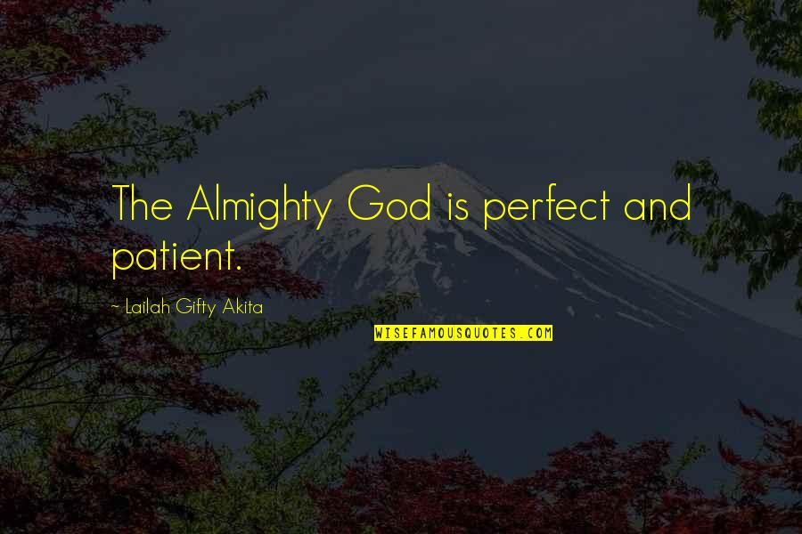Unappreciative Partner Quotes By Lailah Gifty Akita: The Almighty God is perfect and patient.