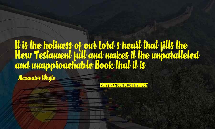 Unapproachable Quotes By Alexander Whyte: It is the holiness of our Lord's heart