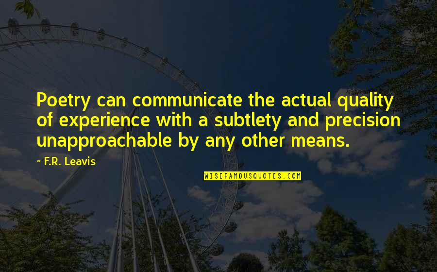 Unapproachable Quotes By F.R. Leavis: Poetry can communicate the actual quality of experience