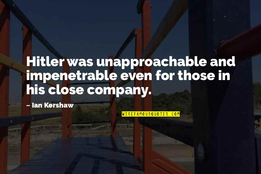 Unapproachable Quotes By Ian Kershaw: Hitler was unapproachable and impenetrable even for those