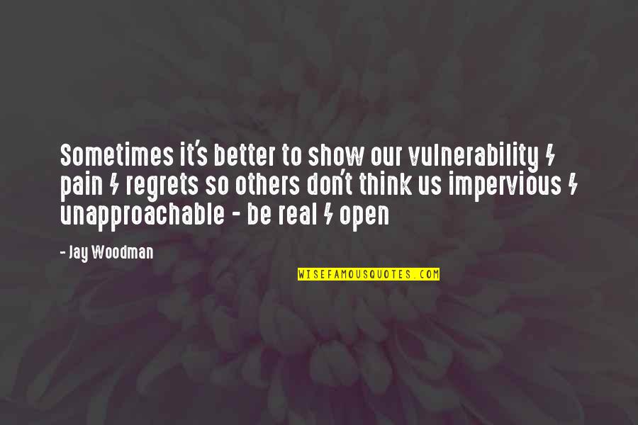 Unapproachable Quotes By Jay Woodman: Sometimes it's better to show our vulnerability /