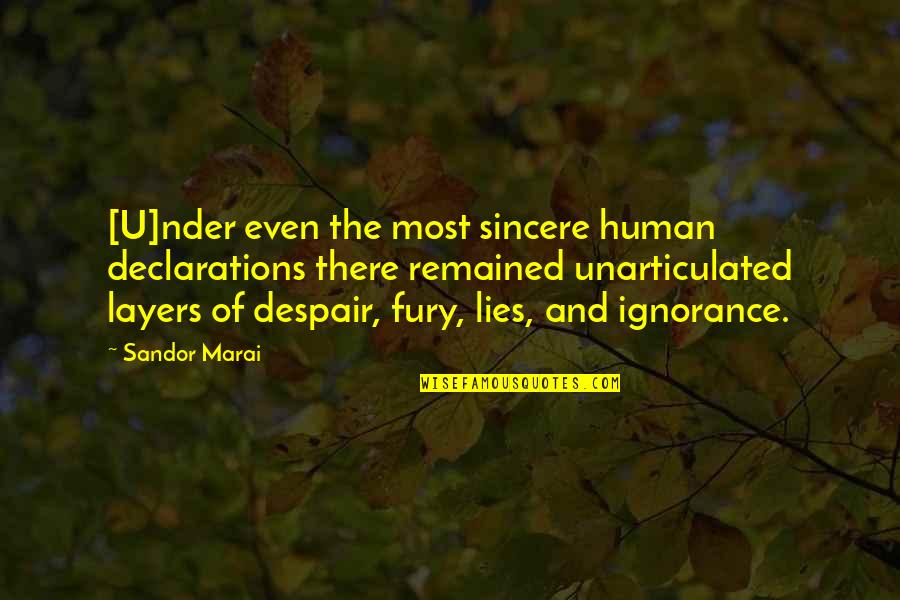 Unarticulated Quotes By Sandor Marai: [U]nder even the most sincere human declarations there