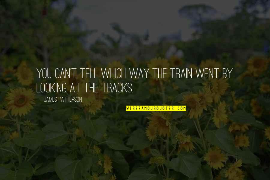 Unavenged Quotes By James Patterson: You can't tell which way the train went