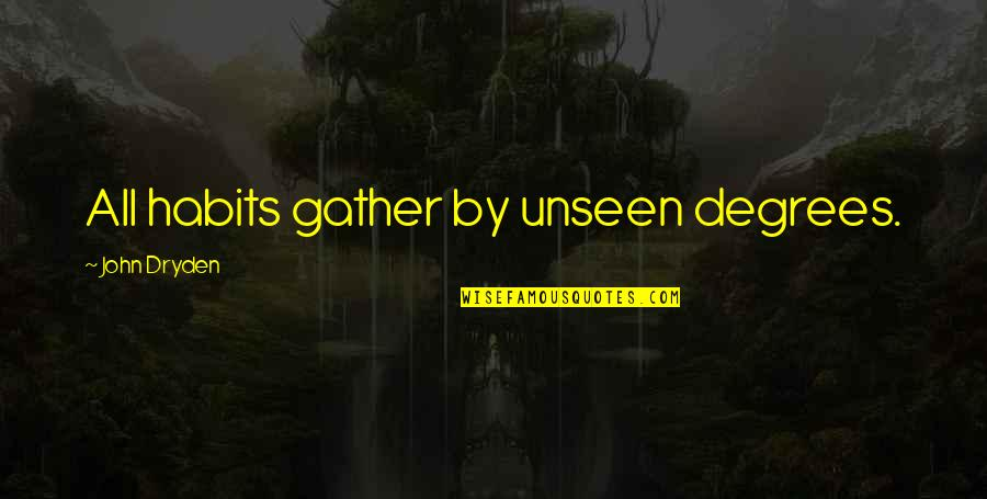 Unavenged Quotes By John Dryden: All habits gather by unseen degrees.