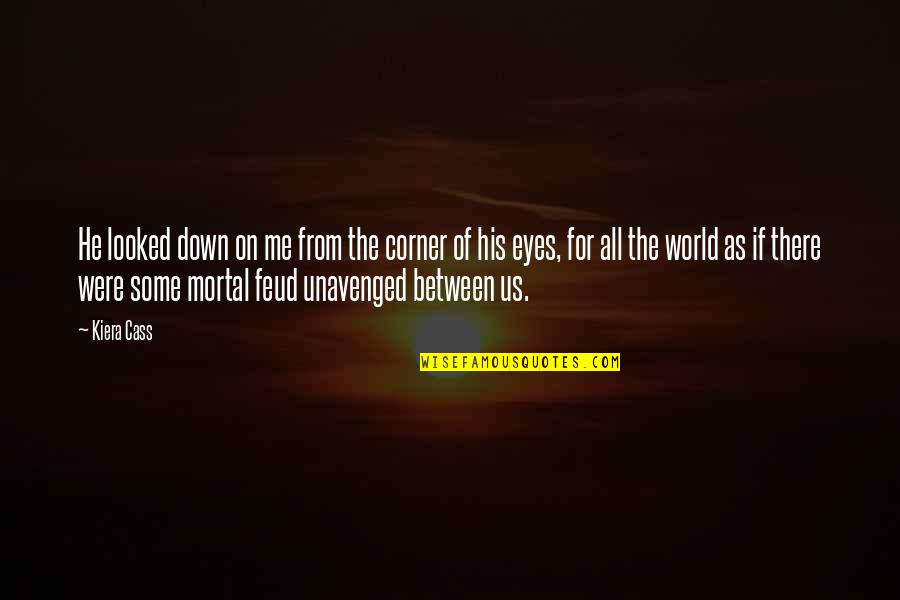 Unavenged Quotes By Kiera Cass: He looked down on me from the corner