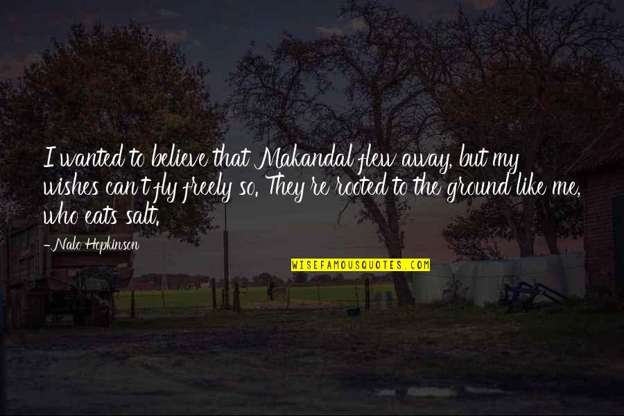 Unavenged Quotes By Nalo Hopkinson: I wanted to believe that Makandal flew away,