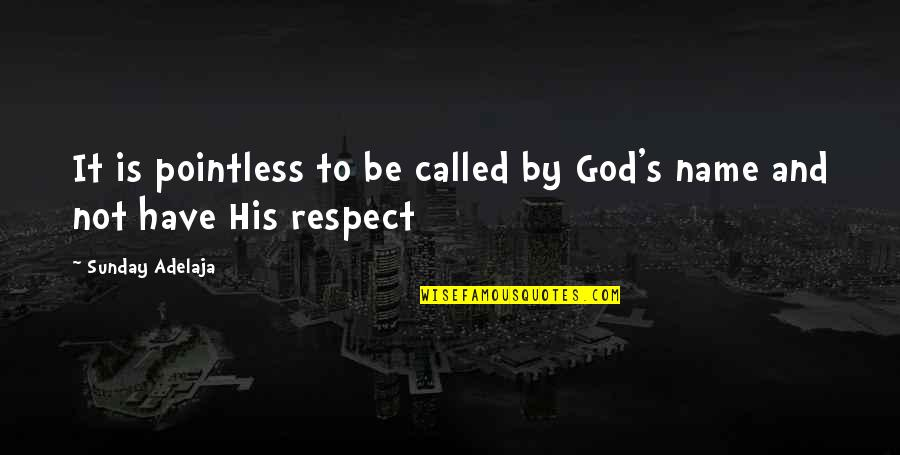 Unavenged Quotes By Sunday Adelaja: It is pointless to be called by God's