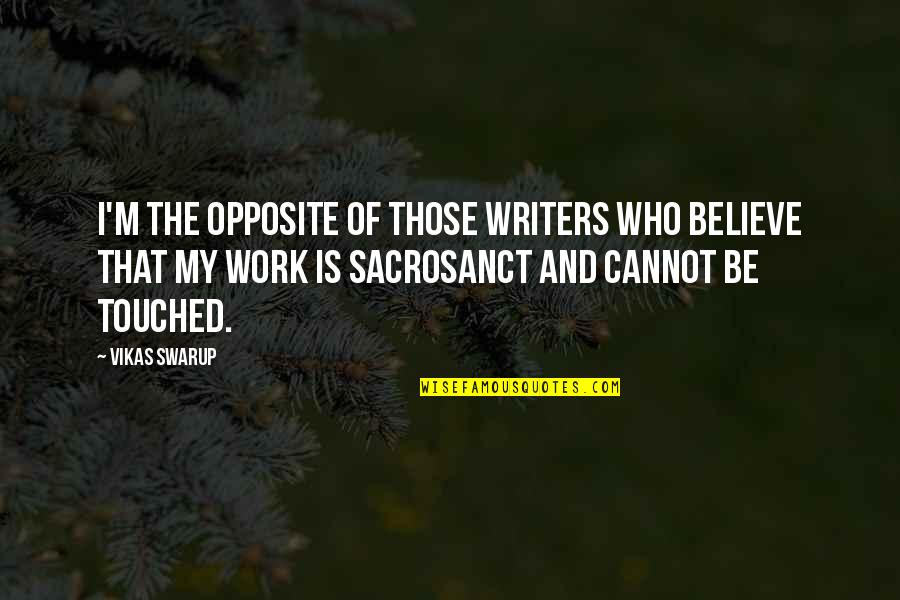 Unavenged Quotes By Vikas Swarup: I'm the opposite of those writers who believe