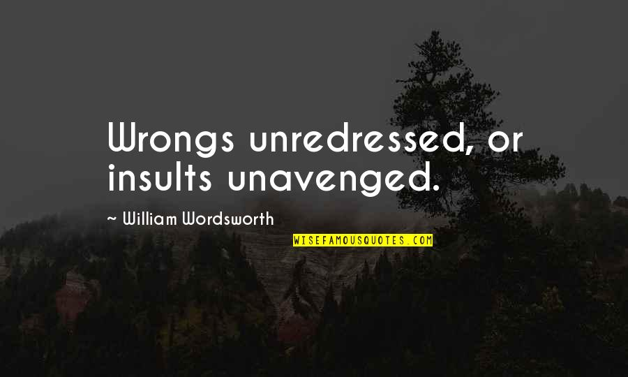 Unavenged Quotes By William Wordsworth: Wrongs unredressed, or insults unavenged.