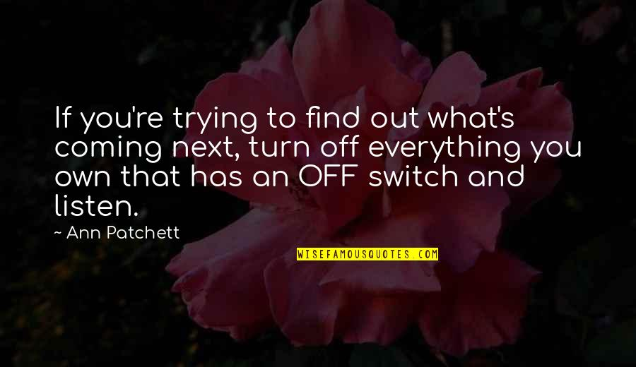 Unbearable Lightness Quotes By Ann Patchett: If you're trying to find out what's coming