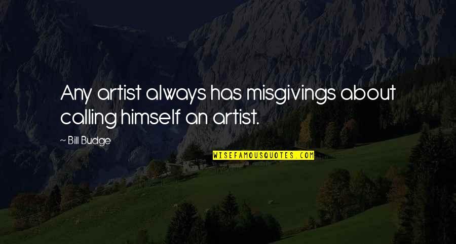 Unbearable Lightness Quotes By Bill Budge: Any artist always has misgivings about calling himself