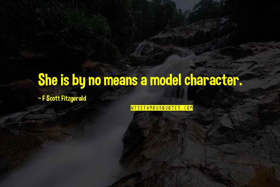 Unbearable Lightness Quotes By F Scott Fitzgerald: She is by no means a model character.