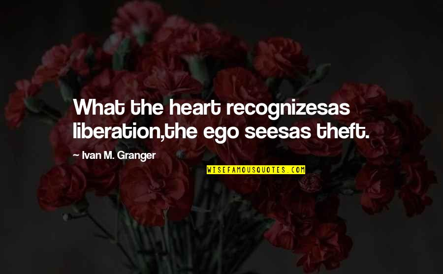 Unbearable Lightness Quotes By Ivan M. Granger: What the heart recognizesas liberation,the ego seesas theft.