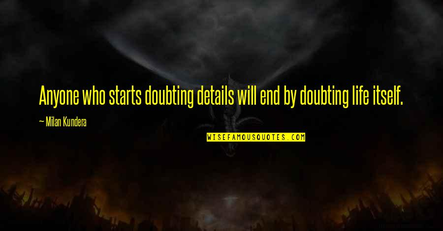 Unbearable Lightness Quotes By Milan Kundera: Anyone who starts doubting details will end by