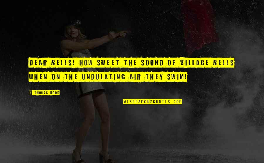 Unbearable Lightness Quotes By Thomas Hood: Dear bells! how sweet the sound of village