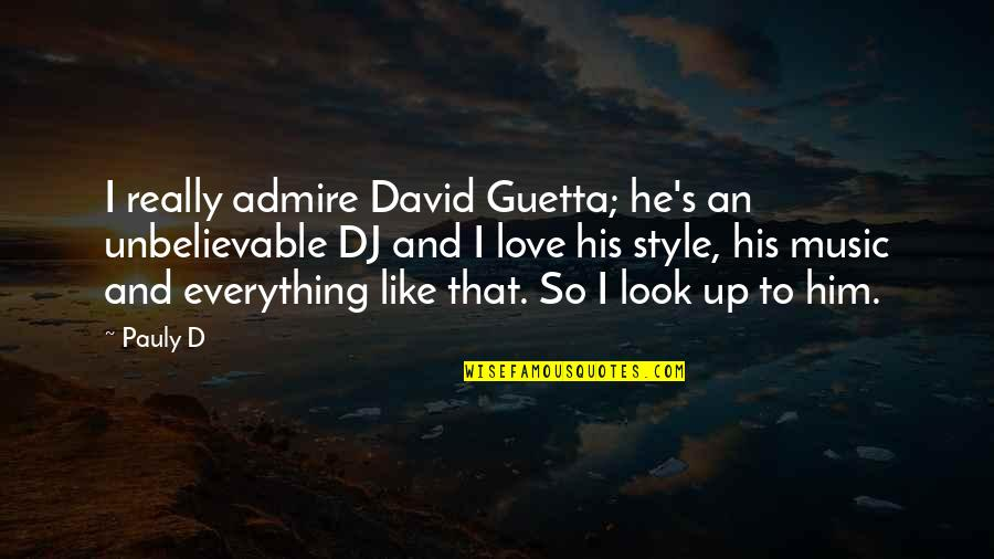 Unbelievable Love Quotes By Pauly D: I really admire David Guetta; he's an unbelievable