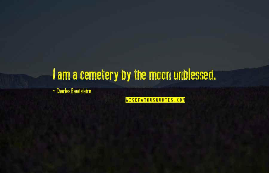 Unblessed Quotes By Charles Baudelaire: I am a cemetery by the moon unblessed.