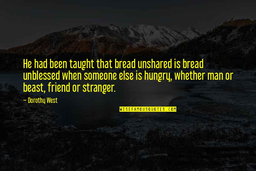 Unblessed Quotes By Dorothy West: He had been taught that bread unshared is