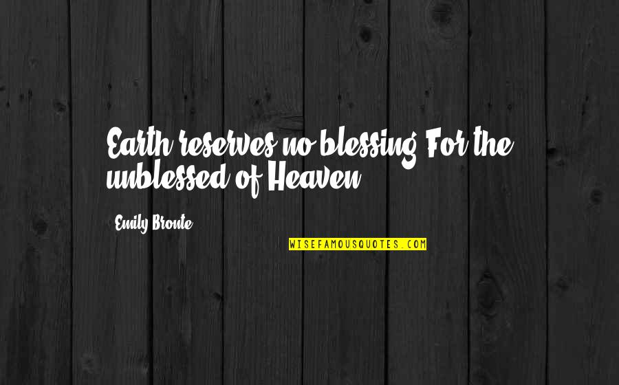 Unblessed Quotes By Emily Bronte: Earth reserves no blessing For the unblessed of