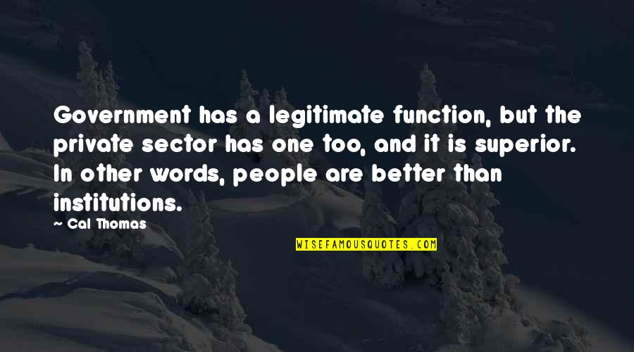 Unblown Quotes By Cal Thomas: Government has a legitimate function, but the private