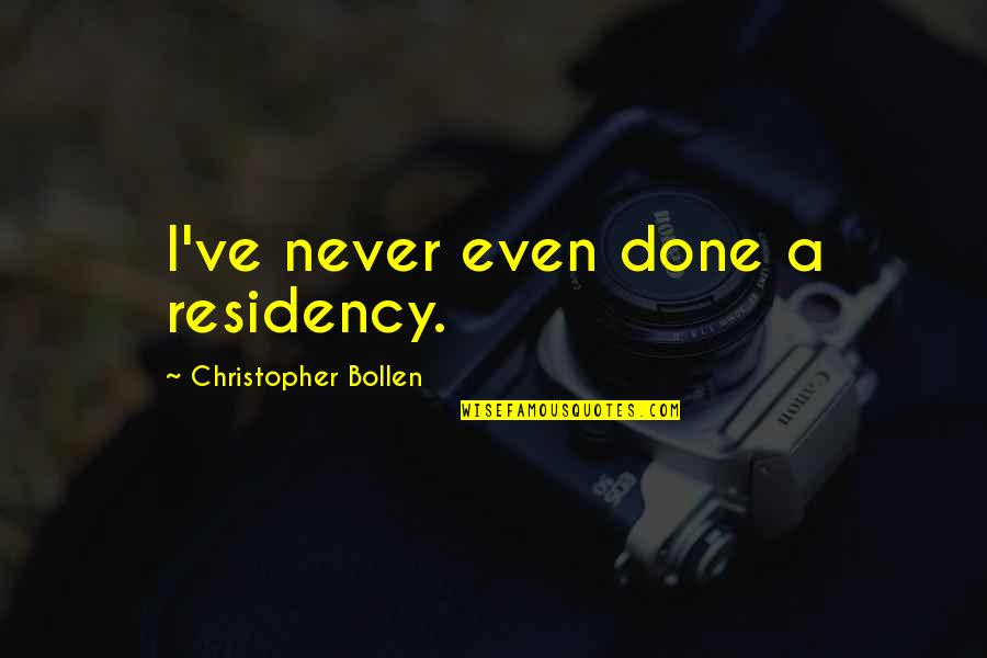 Unblown Quotes By Christopher Bollen: I've never even done a residency.