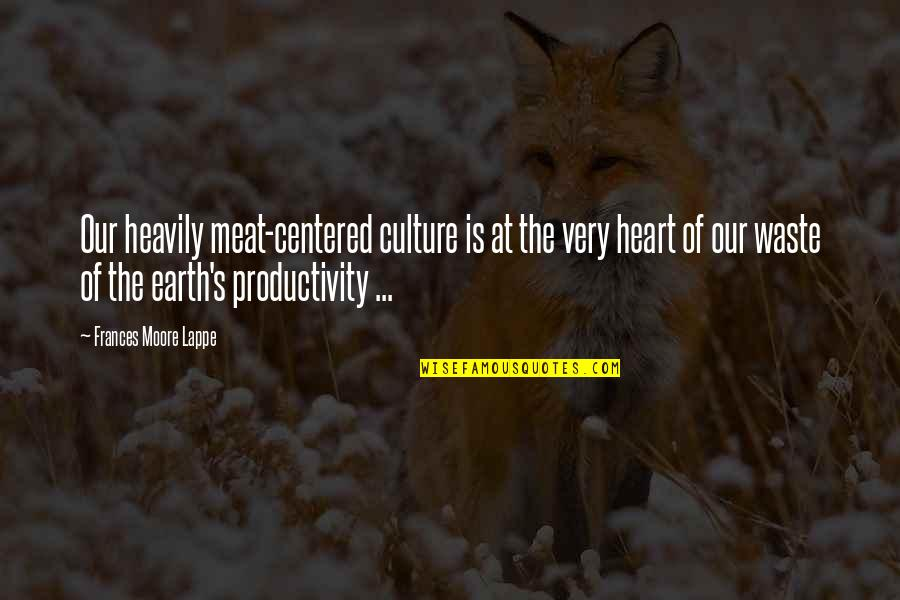 Unblown Quotes By Frances Moore Lappe: Our heavily meat-centered culture is at the very