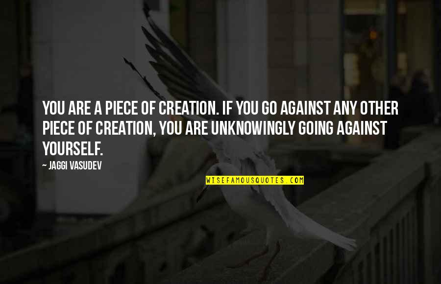 Unblown Quotes By Jaggi Vasudev: You are a piece of creation. If you