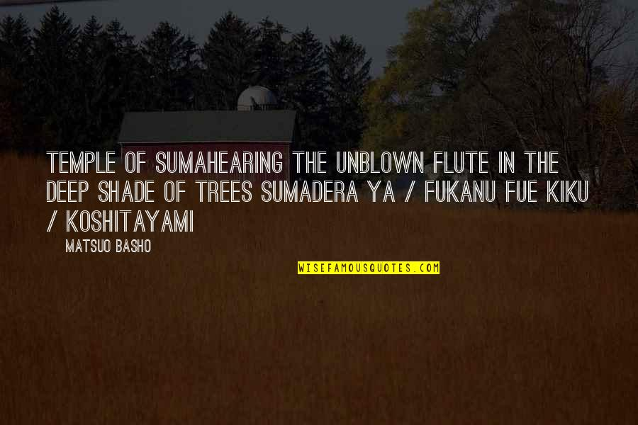 Unblown Quotes By Matsuo Basho: Temple of Sumahearing the unblown flute in the