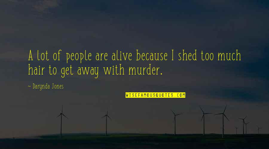 Unbridged Quotes By Darynda Jones: A lot of people are alive because I