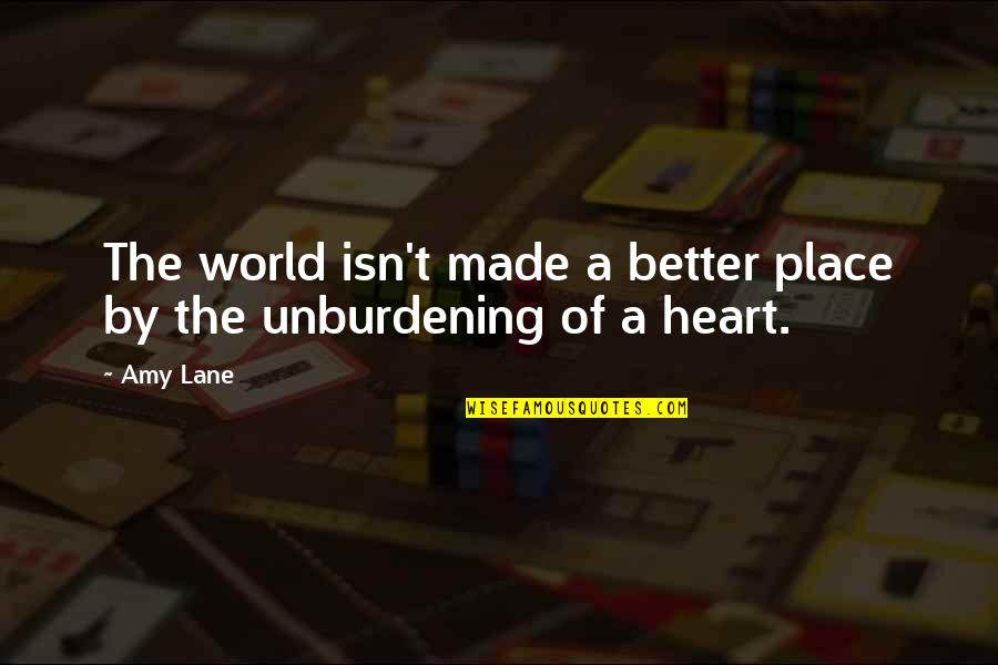 Unburdening Quotes By Amy Lane: The world isn't made a better place by