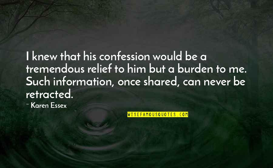 Unburdening Quotes By Karen Essex: I knew that his confession would be a