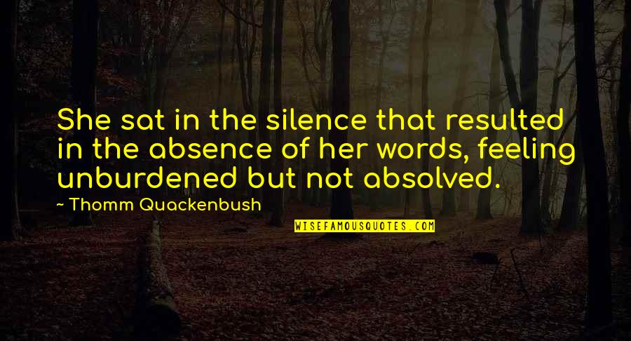 Unburdening Quotes By Thomm Quackenbush: She sat in the silence that resulted in