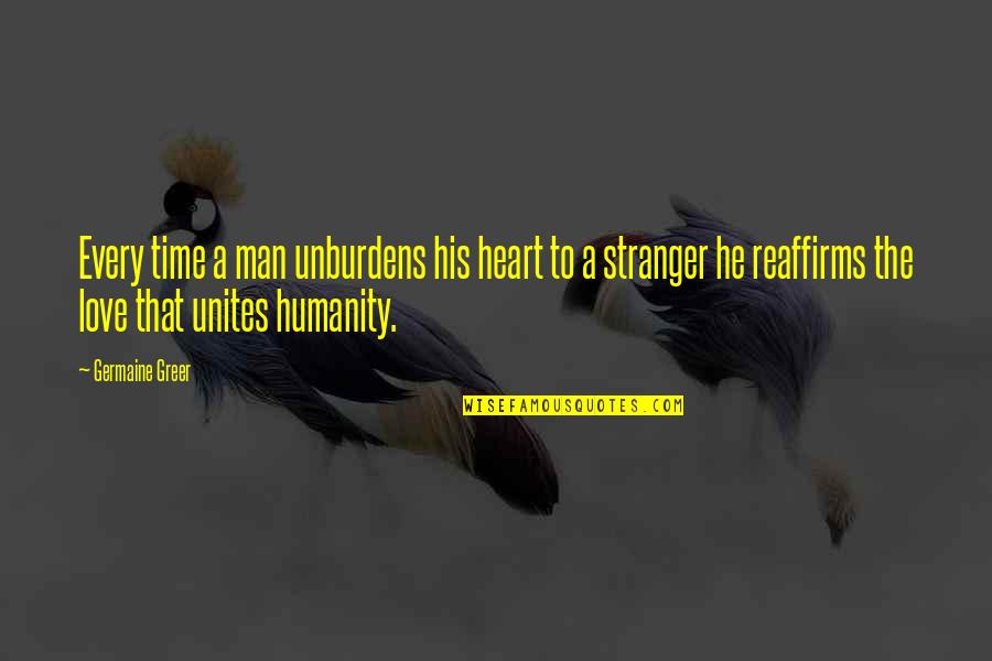 Unburdens Quotes By Germaine Greer: Every time a man unburdens his heart to