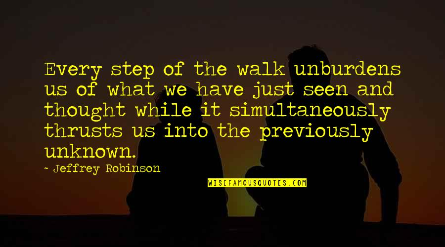 Unburdens Quotes By Jeffrey Robinson: Every step of the walk unburdens us of