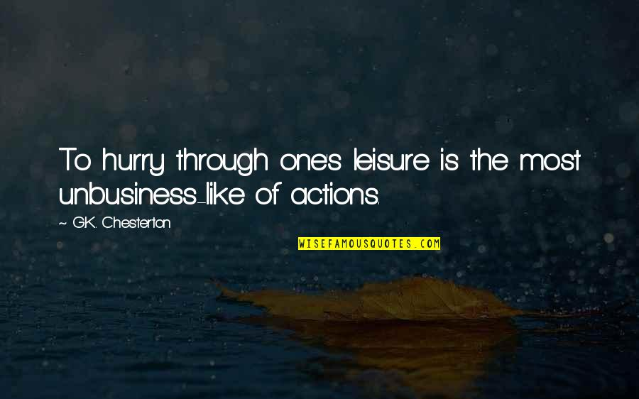 Unbusiness Quotes By G.K. Chesterton: To hurry through one's leisure is the most