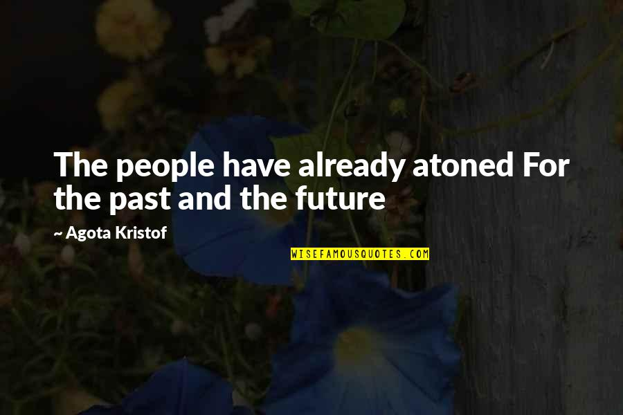 Uncaring Person Quotes By Agota Kristof: The people have already atoned For the past