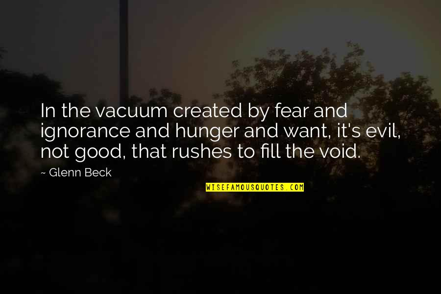 Uncaring Person Quotes By Glenn Beck: In the vacuum created by fear and ignorance